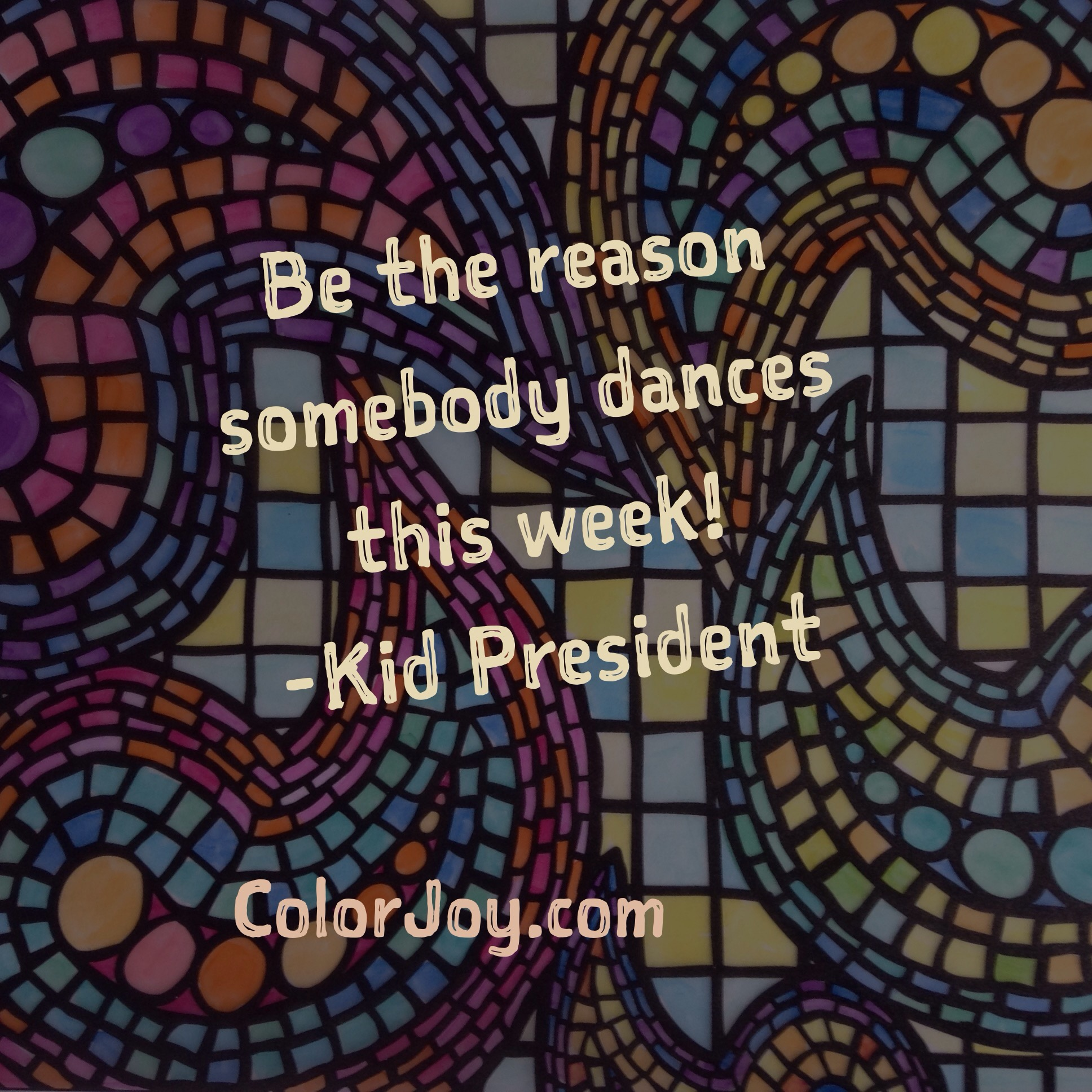 be the reason somebody dances this week!-Kid President